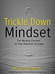 Trickle Down Mindset: The Missing Element In Your Personal Success (English Edition)