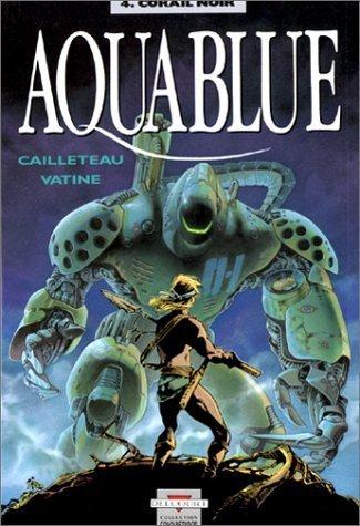Aquablue, Tome 4 : Corail Noir de Thierry Cailleteau (1 janvier 2004) Album