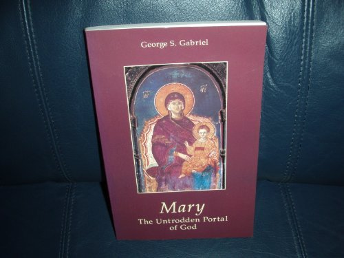 Mary: The Untrodden Portal of God - Expanded and Revised Edition with a General Index by George S. Gabriel (2000-08-02)