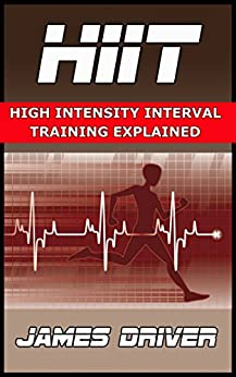 HIIT - High Intensity Interval Training Explained (English Edition) von [Driver, James]