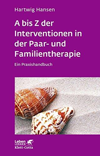 A bis Z der Interventionen in der Paar- und Familientherapie: Ein Praxishandbuch (Leben lernen 196)