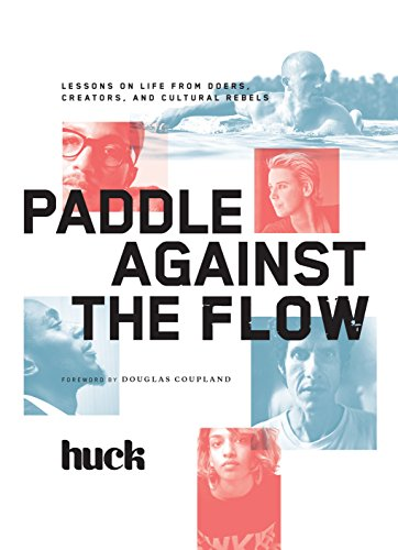 paddle-against-the-flow-lessons-on-life-from-doers-creators-and-cultural-rebels