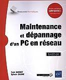 Maintenance et dépannage d'un PC en réseau (6e édition)...