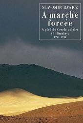 À marche forcée: À pied du Cercle polaire à l'Himalaya 1941-1942