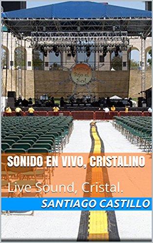 Sonido En Vivo, Cristalino: Live Sound, Cristal. por Santiago Castillo