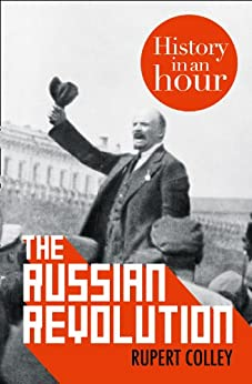 The Russian Revolution: History in an Hour by [Colley, Rupert]