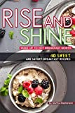 Rise and Shine: Wake Up to Hot Breakfast Month - 40 Sweet and Savory Breakfast Recipes