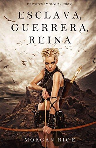 Descargar Libro Esclava, Guerrera, Reina (De Coronas y Gloria – Libro 1) de Morgan Rice