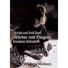 Wörter mit Flügeln: Kreatives Schreiben (Zytglogge Werkbücher)