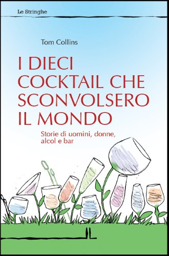 I dieci cocktail che sconvolsero il mondo (Italian Edition) Tom Collins Cocktail