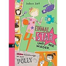 Einmal Star und nie wieder: Geheime Aufzeichnungen von eurer Polly (Die Polly-Reihe 2)