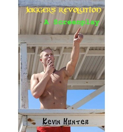 [(Jagger's Revolution: A Screenplay: Dating, Relationships, Sex, Love, Gay, Los Angeles )] [Author: Kevin Hunter] [Oct-2011]