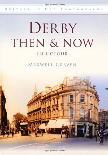 Derby Then & Now (Britain in Old Photographs (History Press)) by Maxwell Craven (2011-11-01)
