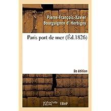 Paris port de mer , par l'auteur de la Revue politique de l'Europe en 1825... 2eme édition (Histoire)