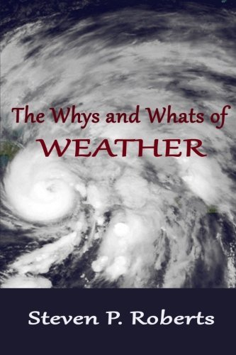 The Whys and Whats of Weather by Steven P. Roberts (2014-03-05)