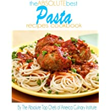 The Absolute Best Pasta Recipes Cookbook (English Edition)