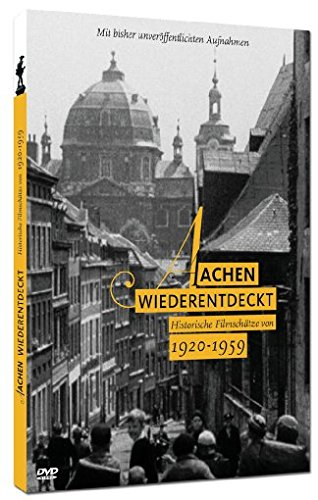 Aachen wiederentdeckt - Historische Filmschätze von 1920 - 1959