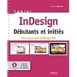 Cahier InDesign CS6 - Débutants et initiés: Avec tous les fichiers des exercices à télécharger