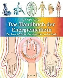 Das Handbuch der Energiemedizin: Der Energiekörper des Menschen in der Praxis