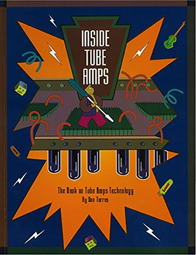 Inside Tube Amps: The Design, Modification and Repair Manual for Vacuum Tube Guitar Amplifiers