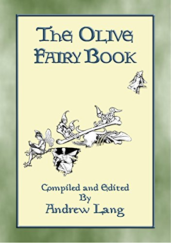 THE OLIVE FAIRY BOOK - Illustrated Edition: 29 Illustrated Fairy Tales compiled by Andrew Lang (Andrew Lang's Many Coloured Fairy Books 12) (English Edition) Satin Olive