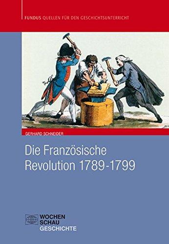 Die Französische Revolution 1789-1799 (Fundus - Quellen für den Geschichtsunterricht)