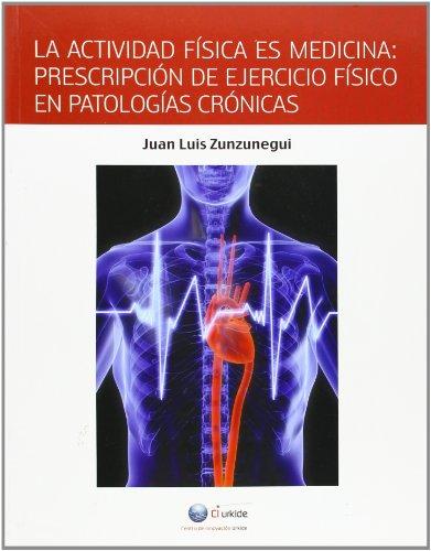 Actividad fisica es medicina, la por Juan Luis Zunzunegui