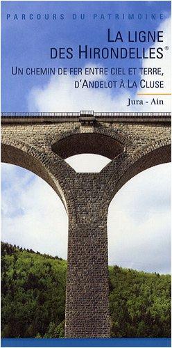 La ligne des hirondelles : Un chemin de fer entre ciel et terre : d'Andelot à La Cluse