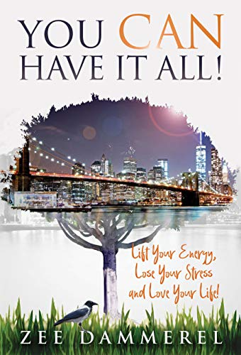You CAN Have It All!: Lift Your Energy, Lose Your Stress and Love Your Life! (English Edition)