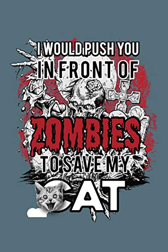 I Would Push You In Front Of Zombies To Save My Cat: Wide Ruled