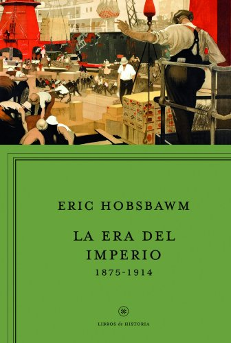 La era del imperio, 1875-1914 (Libros de Historia) por Eric Hobsbawm