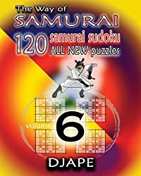 Djape [ The Way of Samurai 6: 120 All New Samurai Sudoku Puzzles ] [ THE WAY OF SAMURAI 6: 120 ALL NEW SAMURAI SUDOKU PUZZLES ] Oct - 2012 { Paperback }