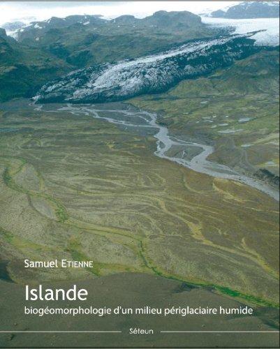 Islande. Biogéomorphologie d'un milieu périglaciaire humide (Géo-environnement t. 1) par Samuel ETIENNE