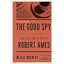 The Good Spy: The Life and Death of Robert Ames by Kai Bird (2014-05-20)