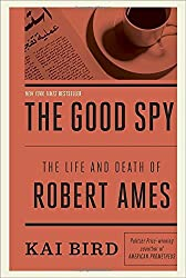 The Good Spy: The Life and Death of Robert Ames by Kai Bird (2014-06-19)