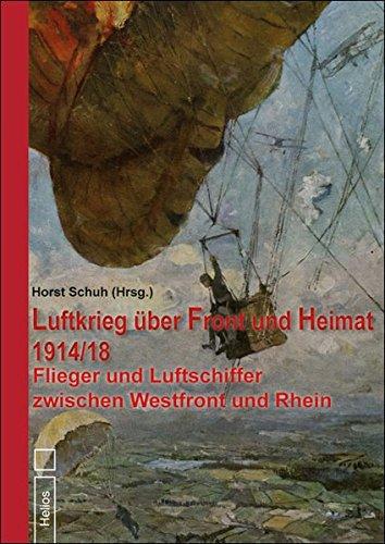 Luftkrieg über Front und Heimat 1914/18: Flieger und Luftschiffer zwischen Westfront und Rhein