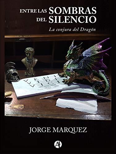 Entre las sombras del silencio: La conjura del dragón por Jorge Marquez