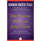 The Positive Power of Jesus Christ: Life-Changing Adventures in Faith (English Edition)