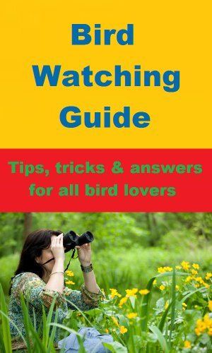 Bird Watching Guide - Tips, Tricks & Answers for all Bird Lovers (English Edition) (Bird Backyard Lovers Guide)