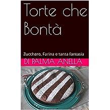 Torte che Bontà: Zucchero, Farina e tanta fantasia (Italian Edition)