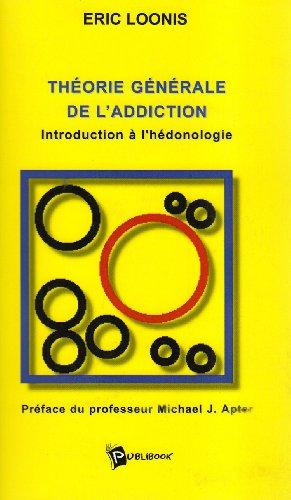 Théorie générale de l'addiction : Introduction à l'hédonologie