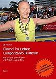 Einmal im Leben Langdistanz-Triathlon: Wie Sie das Ziel erreichen und Ihr Leben verändern - Ulf Fischer