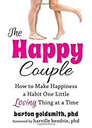 The Happy Couple: How to Make Happiness a Habit One Little Loving Thing at a Time by Barton Goldsmith PhD (2013-12-01)
