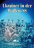 Ukrainer in der Waffen-SS: Die 14. Waffen-Grenadier-Division der SS (ukrainische Nr. 1)