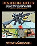 Centerfire Rifles: A Buyer's and Shooter's Guide: Special AR-15 Section Included (Survival Guns)