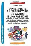 Scarica Libro L interprete e il traduttore un lavoro e una passione Strumenti strategie e modelli creativi per costruirsi la carriera ideale nell interpretariato (PDF,EPUB,MOBI) Online Italiano Gratis