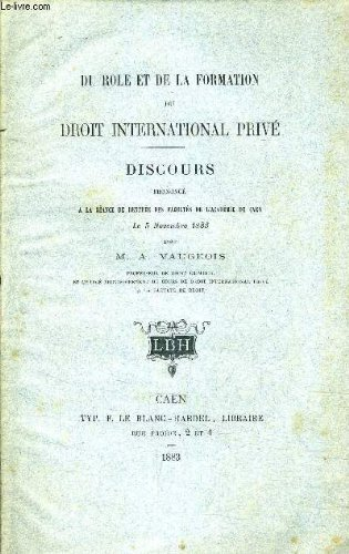DU ROLE ET DE LA FORMATION DU DROIT INTERNATIONAL PRIVE - DISCOURS PRONONCE A LA SEANCE DE RENTREE DES FACULTES DE L'ACADEMIE DE CAEN LE 5 NOVEMBRE 1883 - (PLAQUETTE).