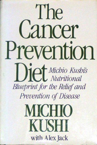 The Cancer-Prevention Diet: Michio Kushi's Nutritional Blueprint for the Prevention and Relief of Disease por Michio Kushi