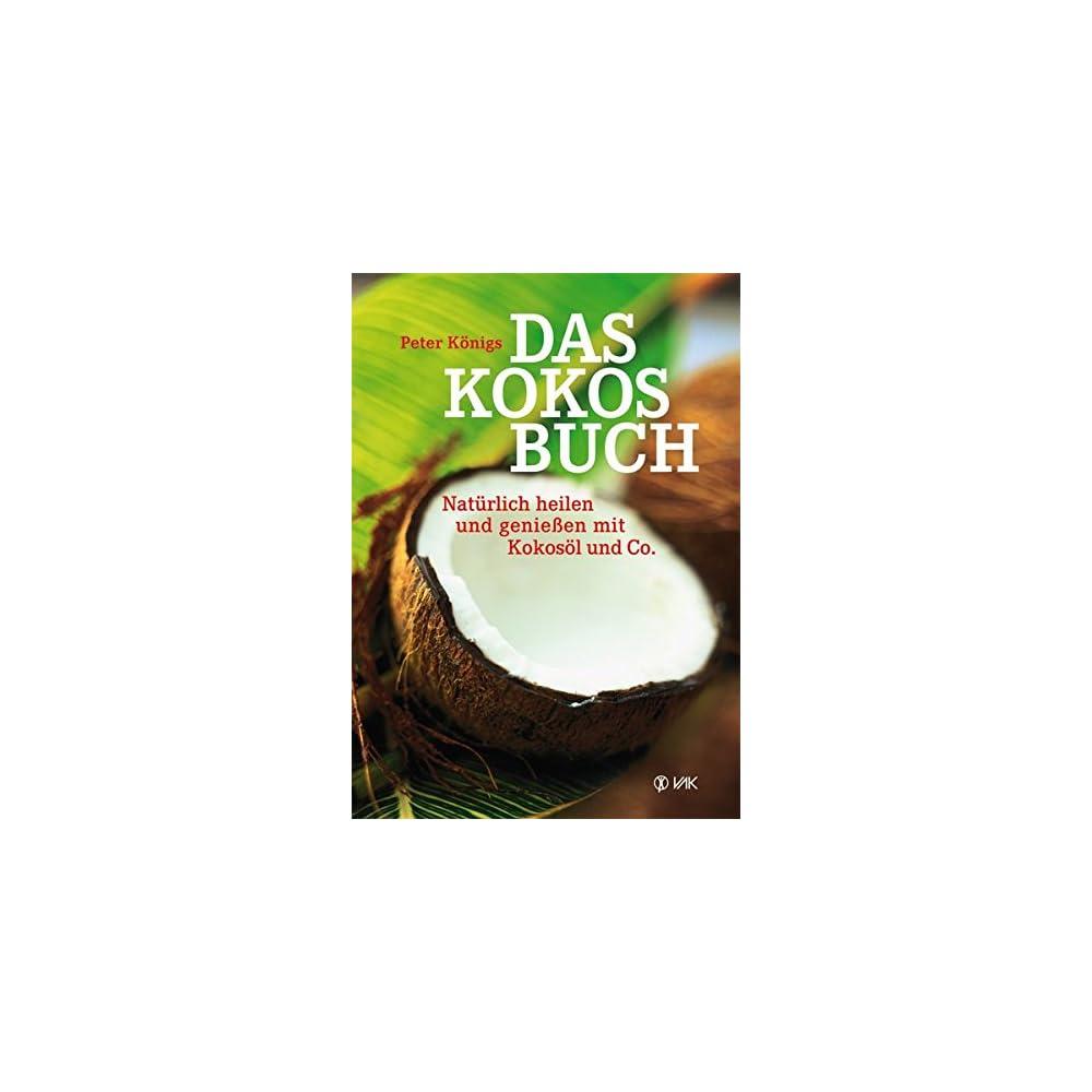 Das Kokos Buch Natrlich Heilen Und Genieen Mit Kokosl Und Co