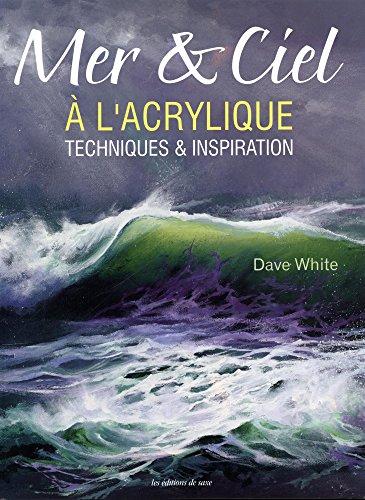 Mer & ciel à l'acrylique : Techniques & inspiration par Dave White